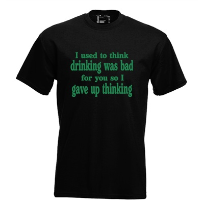 I used to think drinking was bad for you so I gave up thinking. Keuze uit T-shirt of Polo en div. kleuren. S t/m 8 XL.