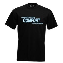 This body is build for comfort not for speed. Keuze uit T-shirt of Polo en div. kleuren. S t/m 8 XL.