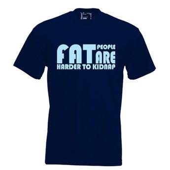 Fat people are harder to kidnap. Keuze uit T-shirt of Polo en div. kleuren. S t/m 8 XL.