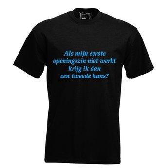 Als mij eerste openingszin niet werkt, krijg ik dan een tweede kans?. Keuze uit T-shirt of Polo en div. kleuren. S t/m 8 XL.