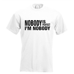 Nobody is perfect I'm nobody. Keuze uit T-shirt of Polo en div. kleuren. S t/m 8 XL.