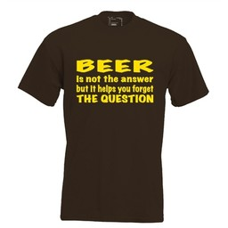 Beer is not the answer but it helps you forget the question. Keuze uit T-shirt of Polo en div. kleuren. S t/m 8 XL