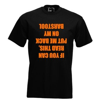 If you can read this put me back on my barstool. Keuze uit T-shirt of Polo en div. kleuren. S t/m 8 XL