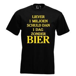Liever 1 miljoen schuld dan 1 dag zonder bier. Keuze uit T-shirt of Polo en div. kleuren. S t/m 8 XL