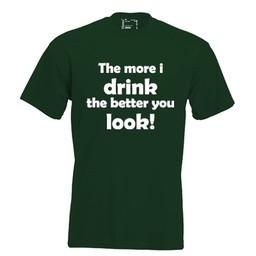 The more I drink the better you look. Keuze uit T-shirt of Polo en div. kleuren. S t/m 8 XL