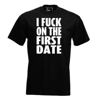 I fuck on the first date. Keuze uit T-shirt of Polo en div. kleuren. S t/m 8 XL