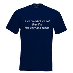 If we are what we eat then I'm fast, easy and cheap. Keuze uit T-shirt of Polo en div. kleuren. S t/m 8 XL