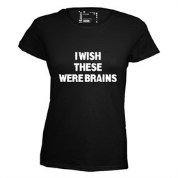 I wish these were brains. Dames T-shirt in div. kleuren. XS t/m 4 XL