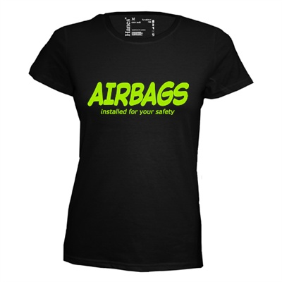 Airbags installed fot your safety. Dames T-shirt in div. kleuren. XS t/m 4 XL
