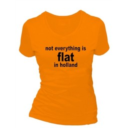 Not everything is flat in holland. Dames T-shirt in div. kleuren. XS t/m 4 XL