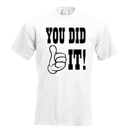 You did it!. Dames T-shirt in div. kleuren. XS t/m 4 XL
