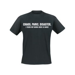Chaos, panic, disaster, I think my work here is done!. Keuze uit T-shirt of Polo en div. kleuren. S t/m 8 XL
