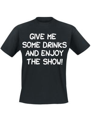 Give me some drinks and enjoy the show!. Keuze uit T-shirt of Polo en div. kleuren. S t/m 8 XL