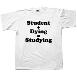 Student + Dying = Studying. Keuze uit T-shirt of Polo en div. kleuren. S t/m 8 XL
