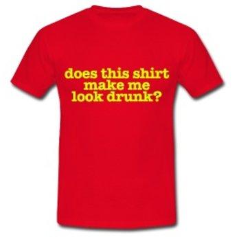 Does this shirt make me look drunk? Keuze uit T-shirt of Polo en div. kleuren. S t/m 8 XL