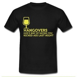 Hangovers. Gods way of saying you kicked ass last night. Keuze uit T-shirt of Polo en div. kleuren. S t/m 8 XL