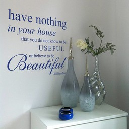 William Morris quote. Have nothing in your house that do not know to be useful muursticker