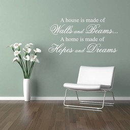 A house is made of walls and beams... A home is made of hope and dreams. Muursticker