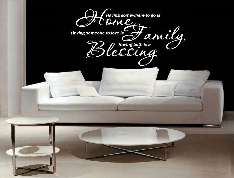 Having somewhere to go is home, having someone to love is family, having both is a blessing. Muursticker