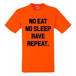 No eat, no sleep, rave repeat. T-shirt of Polo en div. kleuren. S t/m 8 XL