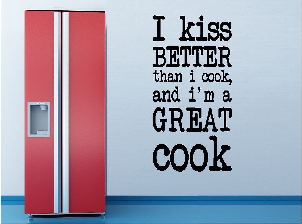 I kiss better than I cook, and i'm a great cook. Keuken muursticker
