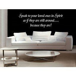 speak to your loved ones in spirit as if they are still around...muursticker