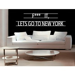 F*** it lets go to New York muursticker