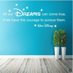 Walt Disney quote. All our dreams can come true if we have the courage to pursue them. muursticker