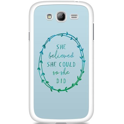 Samsung Galaxy Grand (Neo) hoesje - She believed and so she did