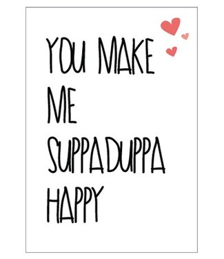 Greeting Card You Make Me Happy Suppaduppa