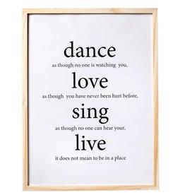 Dance, Love, Sing, Live - poster met houten lijst