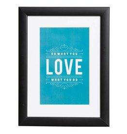 Love what you do - poster met passe partout en houten zwarte lijst