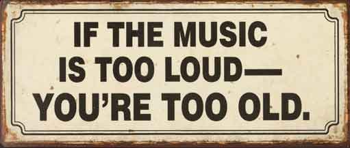 if-the-music-is-too-loud-youre-too-old.j