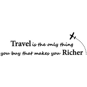 Muursticker Travel is the only thing you buy that makes you richer