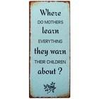 IB Laursen Metallschild Where do mothers learn
