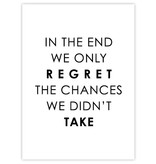 Prints & Posters Woon-/Wenskaart In the end we only regret the chances we didn't take