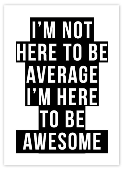Woon-/Wenskaart I'm not here to be average, I'm here to be awesome