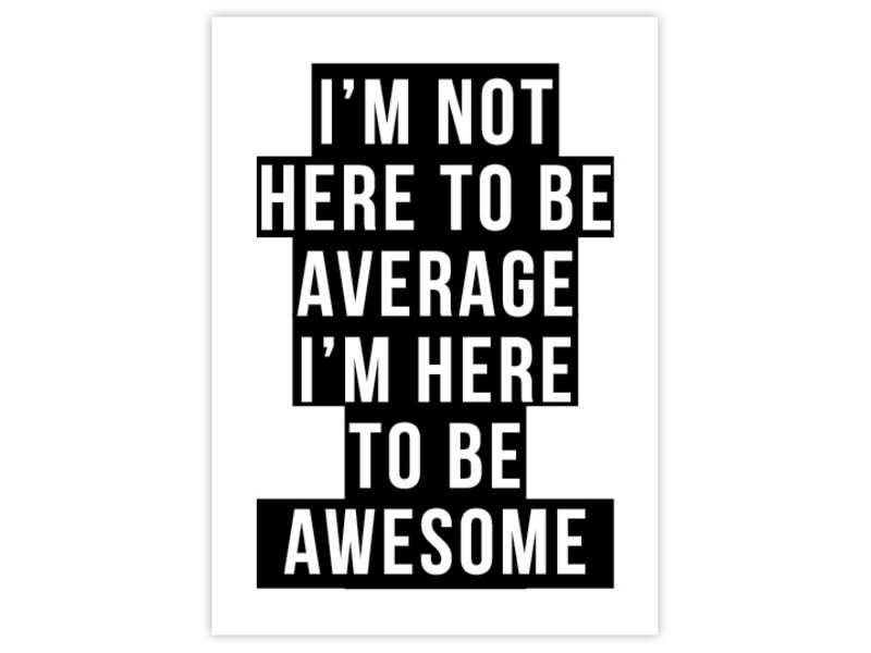 Prints & Posters Woon-/Wenskaart I'm not here to be average, I'm here to be awesome