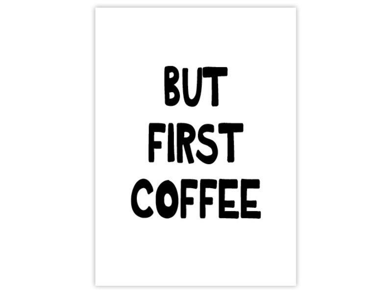Prints & Posters Woon-/Wenskaart But first coffee