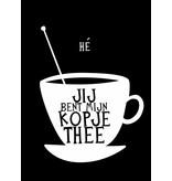 Prints & Posters Woon-/Wenskaart Jij bent mijn kopje thee