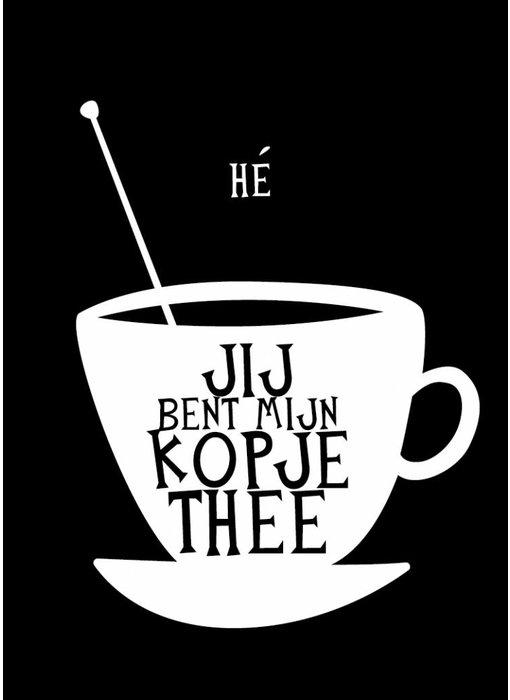 Woon-/Wenskaart Jij bent mijn kopje thee