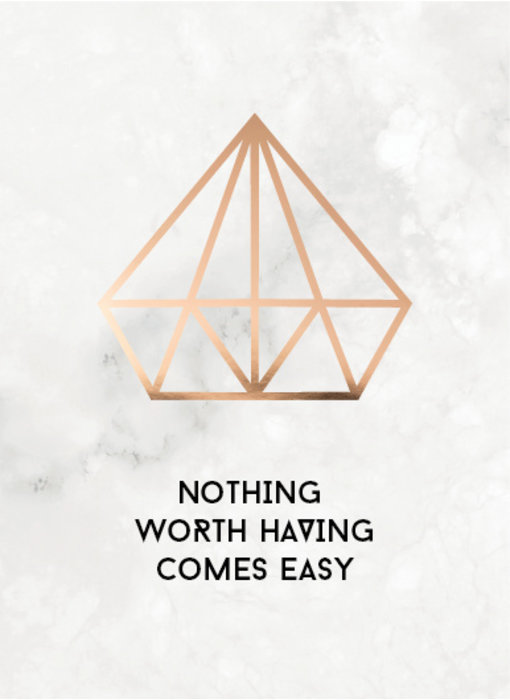 Woon-/Wenskaart Nothing worth having comes easy