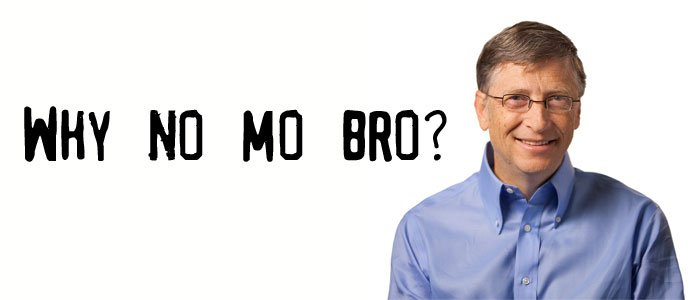 Why No Mo Bro? Bill Gates