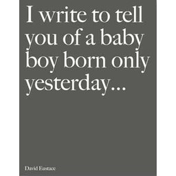 I write to tell you of a baby boy born only yesterday...