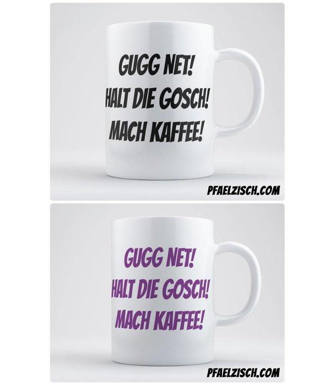 GUGG NET! HALT DIE GOSCH! MACH KAFFEE!