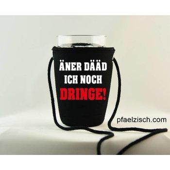 Pfälzer Schorlehalter bedruckt (ÄNER DÄÄD ICH NOCH DRINGE)
