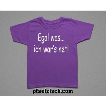 Egal was... ich war's net (Kinder T-Shirt)