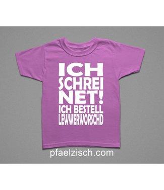 ICH SCHREI NET! ICH BESTELL LEWWERWORSCHD (Kinder T-Shirt)