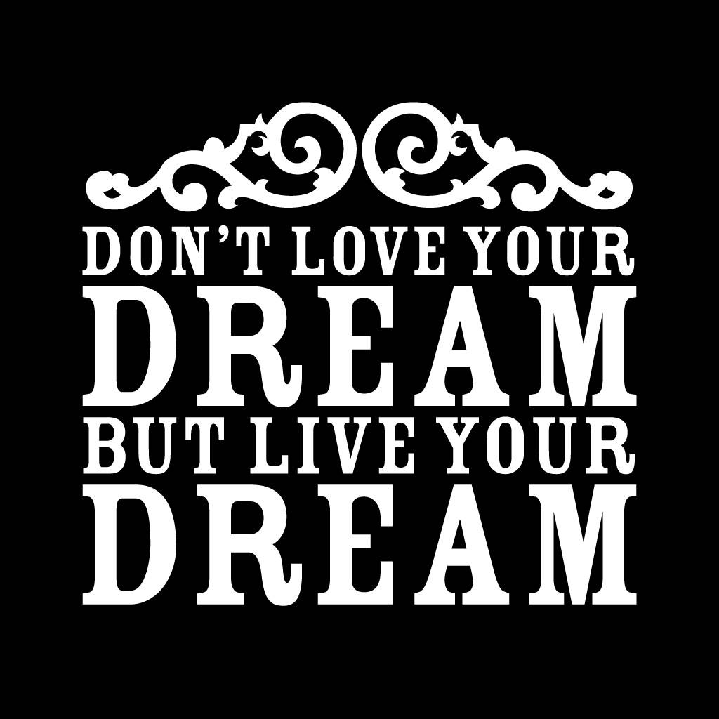 Muurtekst Slaapkamer Woonkamer Dont Love Your Dream But Live Pictures