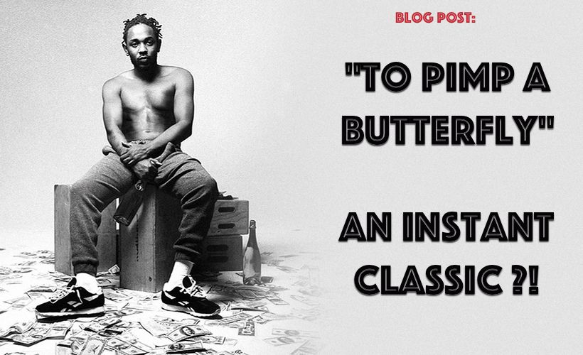 To Pimp A Butterfly, An Instant Classic ?!